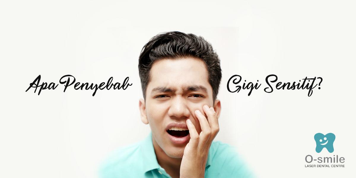 Apa Penyebab Gigi Sensitif?